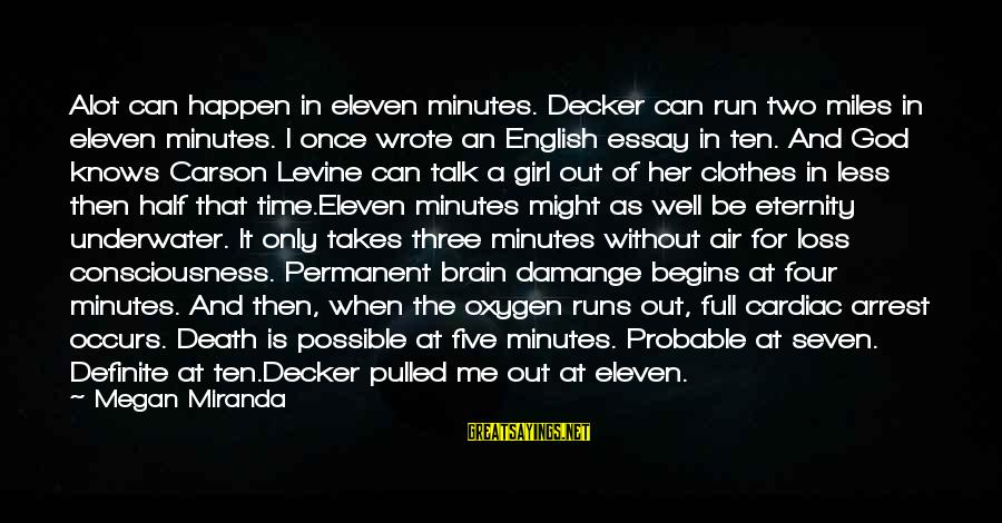 Eleven Minutes Sayings By Megan Miranda: Alot can happen in eleven minutes. Decker can run two miles in eleven minutes. I