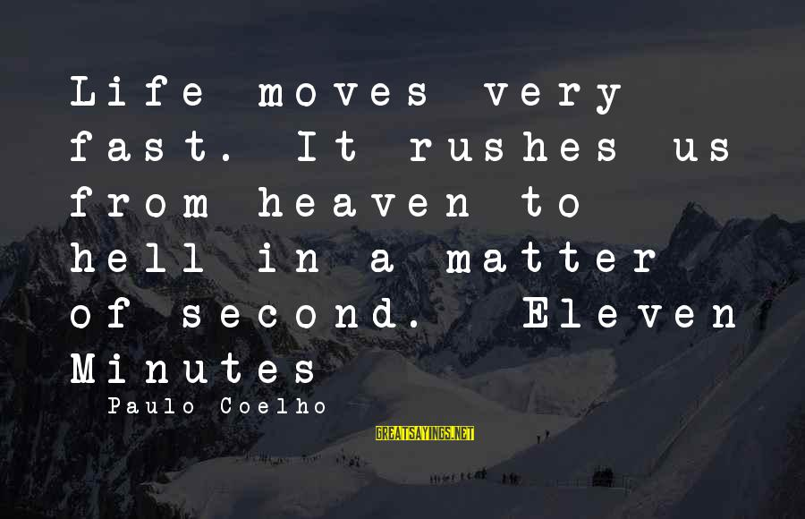 Eleven Minutes Sayings By Paulo Coelho: Life moves very fast. It rushes us from heaven to hell in a matter of