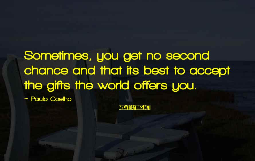 Eleven Minutes Sayings By Paulo Coelho: Sometimes, you get no second chance and that its best to accept the gifts the