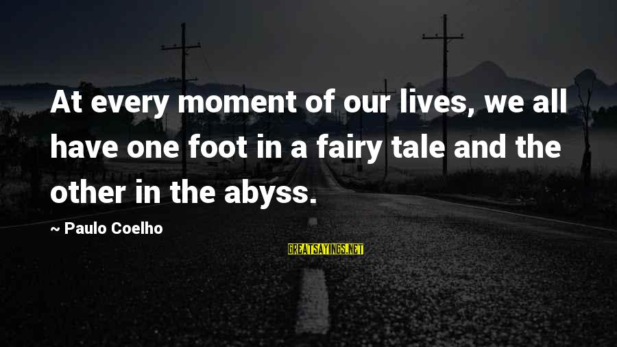 Eleven Minutes Sayings By Paulo Coelho: At every moment of our lives, we all have one foot in a fairy tale