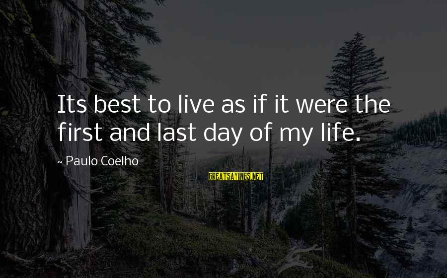 Eleven Minutes Sayings By Paulo Coelho: Its best to live as if it were the first and last day of my