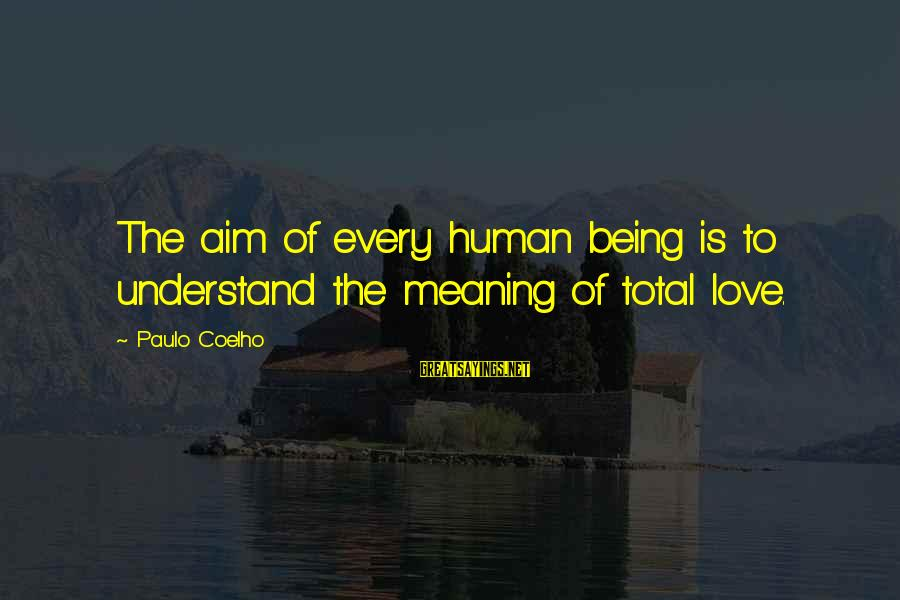 Eleven Minutes Sayings By Paulo Coelho: The aim of every human being is to understand the meaning of total love.