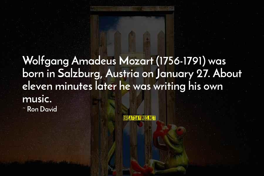 Eleven Minutes Sayings By Ron David: Wolfgang Amadeus Mozart (1756-1791) was born in Salzburg, Austria on January 27. About eleven minutes