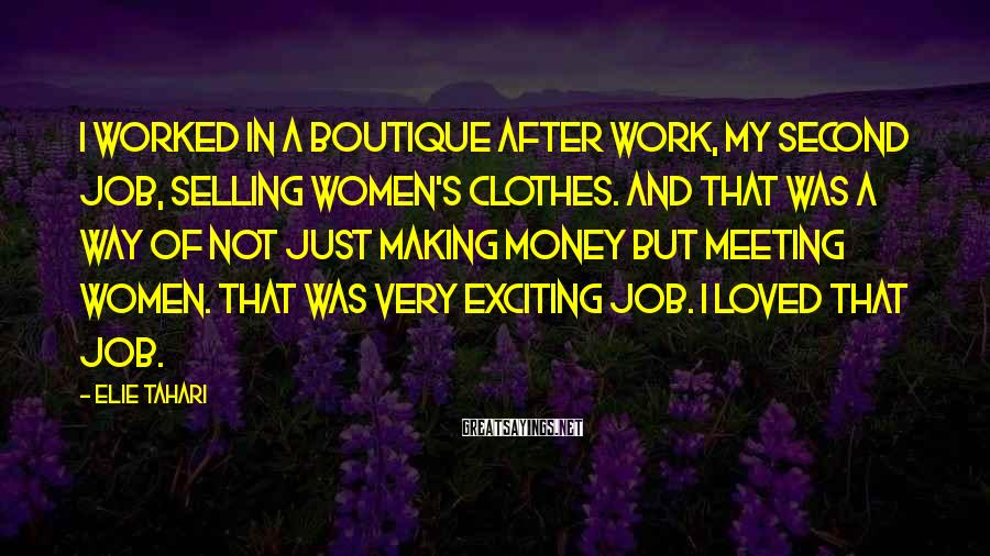 Elie Tahari Sayings: I worked in a boutique after work, my second job, selling women's clothes. And that
