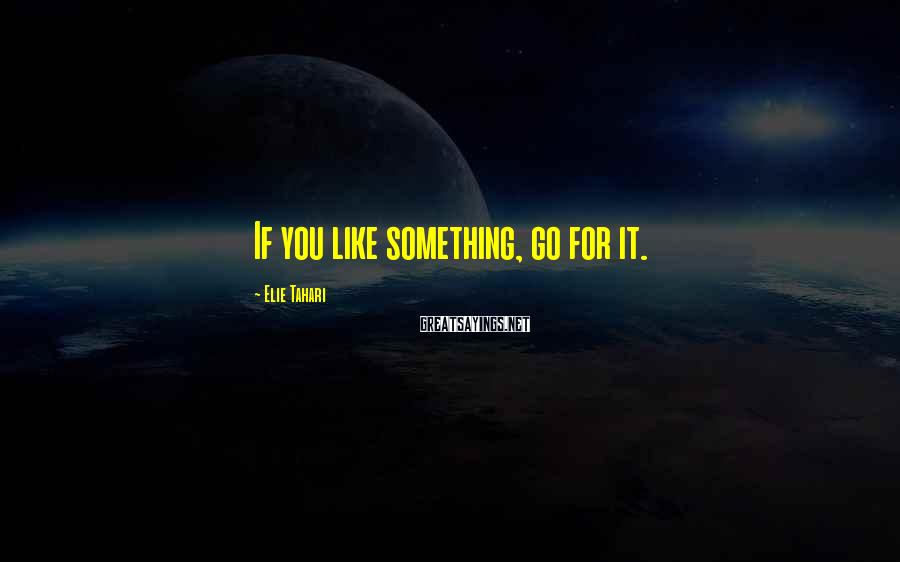 Elie Tahari Sayings: If you like something, go for it.