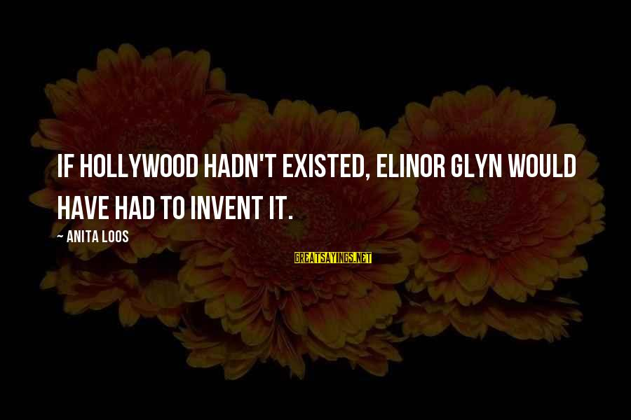 Elinor Glyn Sayings By Anita Loos: If Hollywood hadn't existed, Elinor Glyn would have had to invent it.
