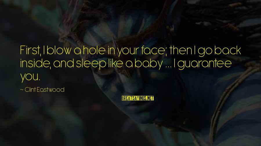 Elinor Glyn Sayings By Clint Eastwood: First, I blow a hole in your face; then I go back inside, and sleep