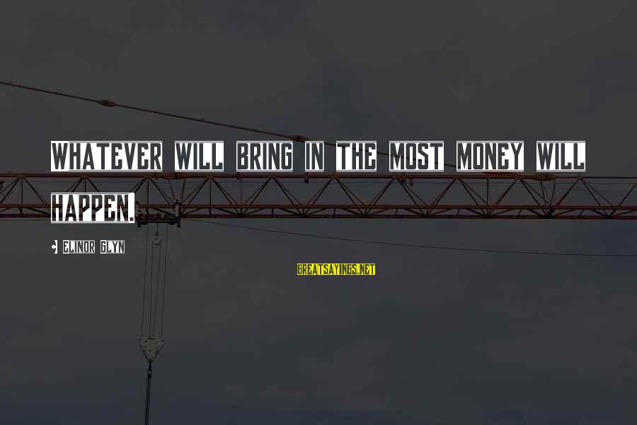 Elinor Glyn Sayings By Elinor Glyn: Whatever will bring in the most money will happen.