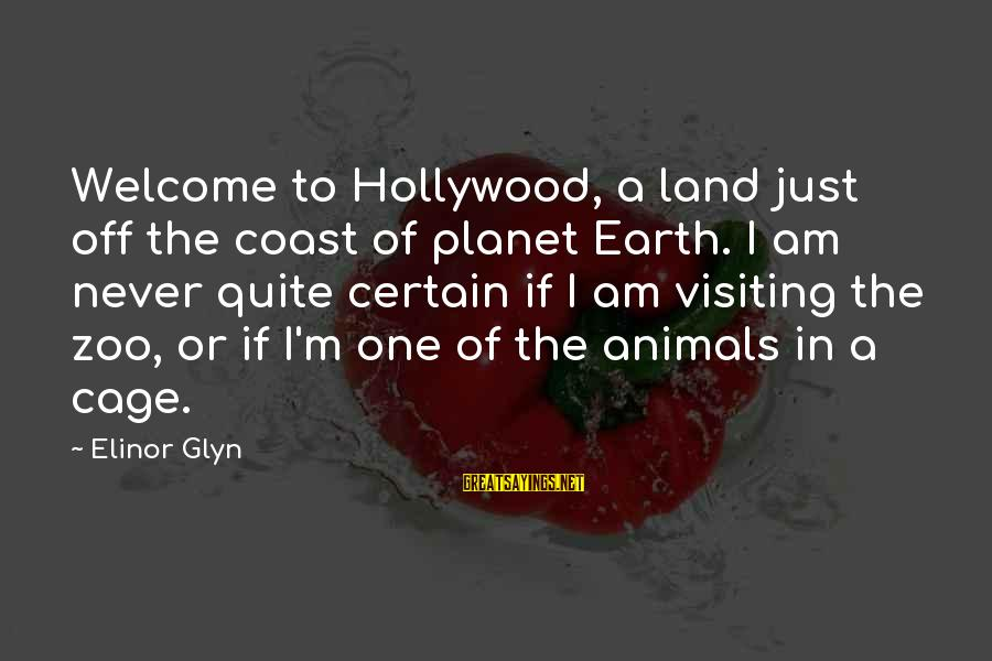 Elinor Glyn Sayings By Elinor Glyn: Welcome to Hollywood, a land just off the coast of planet Earth. I am never
