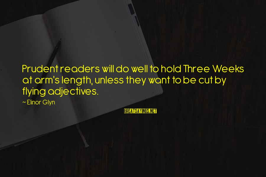 Elinor Glyn Sayings By Elinor Glyn: Prudent readers will do well to hold Three Weeks at arm's length, unless they want