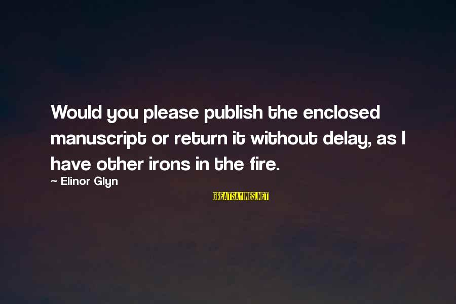 Elinor Glyn Sayings By Elinor Glyn: Would you please publish the enclosed manuscript or return it without delay, as I have