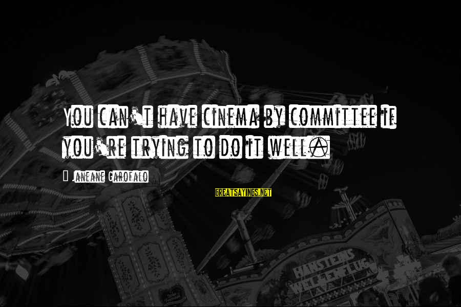 Elinor Glyn Sayings By Janeane Garofalo: You can't have cinema by committee if you're trying to do it well.