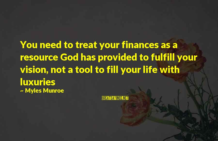 Elinor Glyn Sayings By Myles Munroe: You need to treat your finances as a resource God has provided to fulfill your