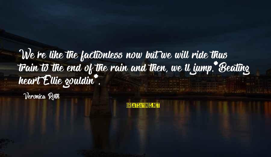 Elinor Glyn Sayings By Veronica Roth: We're like the factionless now but we will ride thus train to the end of