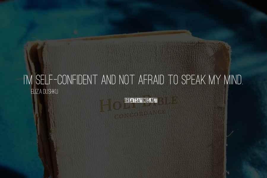 Eliza Dushku Sayings: I'm self-confident and not afraid to speak my mind.