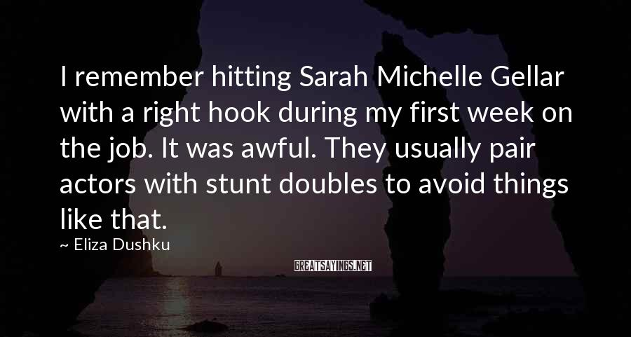 Eliza Dushku Sayings: I remember hitting Sarah Michelle Gellar with a right hook during my first week on