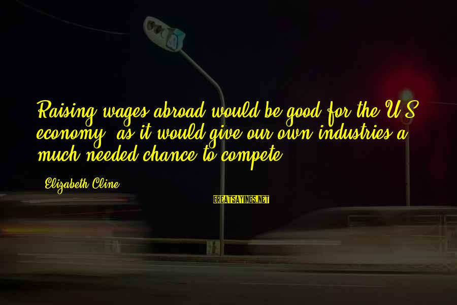 Elizabeth Cline Overdressed Sayings By Elizabeth Cline: Raising wages abroad would be good for the U.S. economy, as it would give our