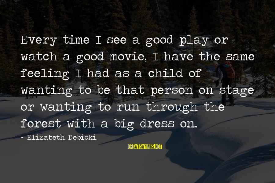 Elizabeth Debicki Sayings By Elizabeth Debicki: Every time I see a good play or watch a good movie, I have the
