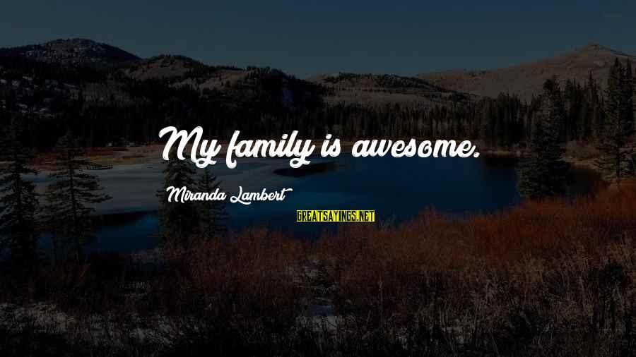 Elizabeth Debicki Sayings By Miranda Lambert: My family is awesome.