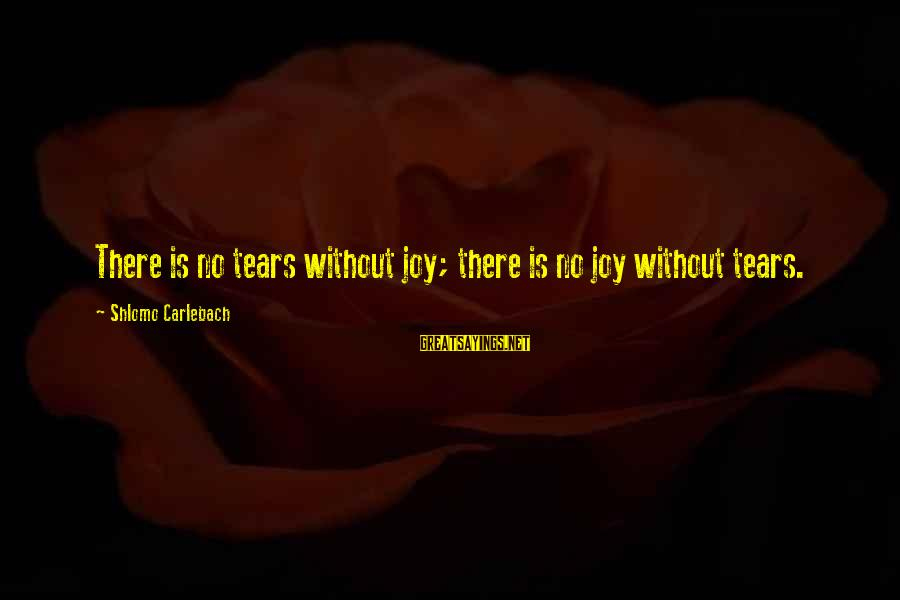 Elizabeth Debicki Sayings By Shlomo Carlebach: There is no tears without joy; there is no joy without tears.