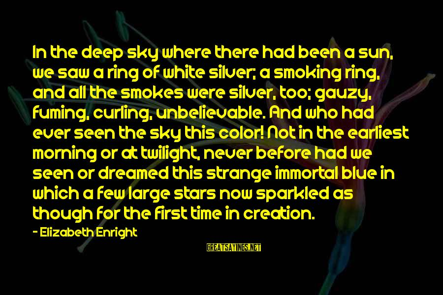 Elizabeth Enright Sayings By Elizabeth Enright: In the deep sky where there had been a sun, we saw a ring of