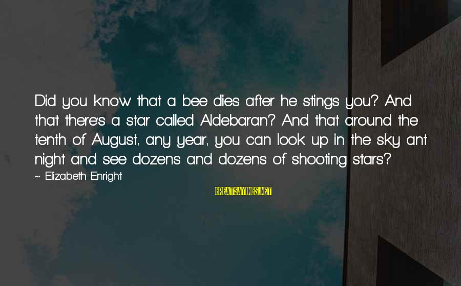 Elizabeth Enright Sayings By Elizabeth Enright: Did you know that a bee dies after he stings you? And that there's a
