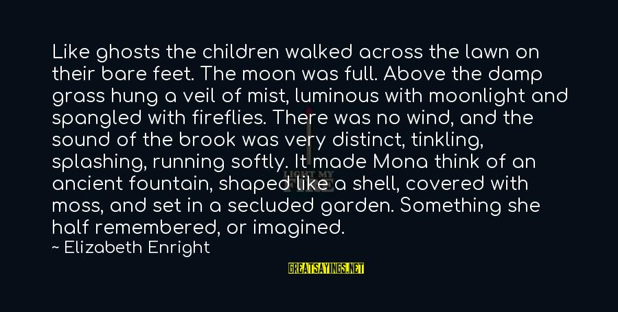 Elizabeth Enright Sayings By Elizabeth Enright: Like ghosts the children walked across the lawn on their bare feet. The moon was