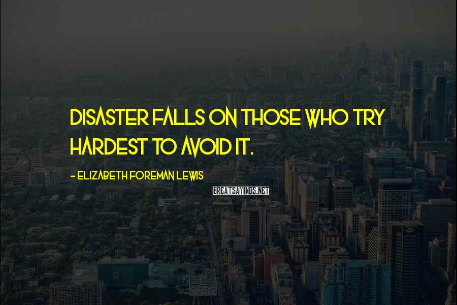 Elizabeth Foreman Lewis Sayings: Disaster falls on those who try hardest to avoid it.
