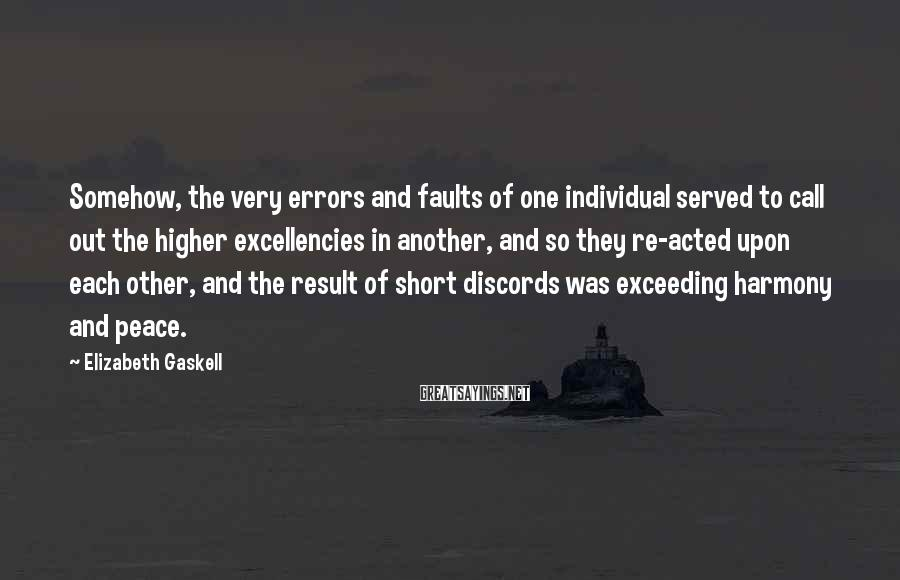 Elizabeth Gaskell Sayings: Somehow, the very errors and faults of one individual served to call out the higher