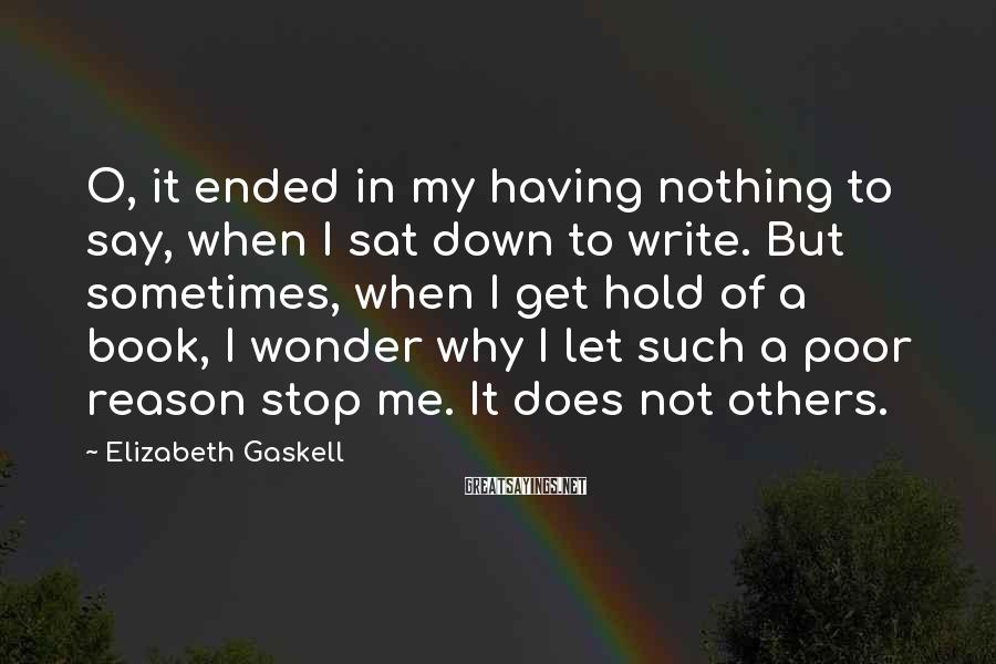 Elizabeth Gaskell Sayings: O, it ended in my having nothing to say, when I sat down to write.