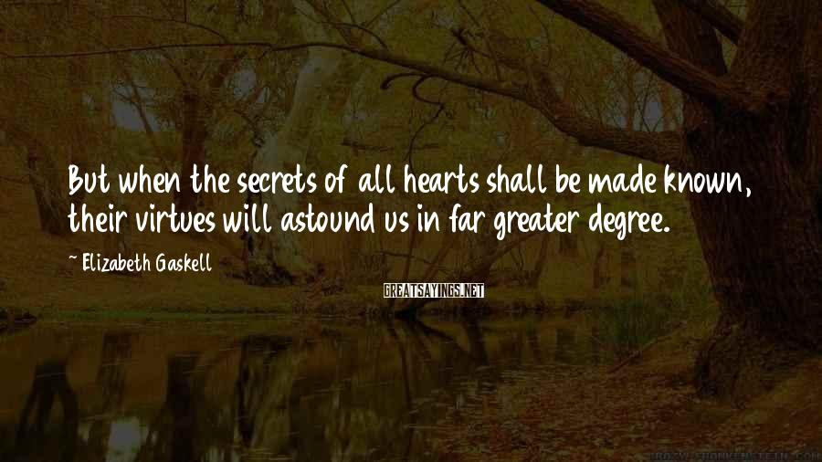 Elizabeth Gaskell Sayings: But when the secrets of all hearts shall be made known, their virtues will astound