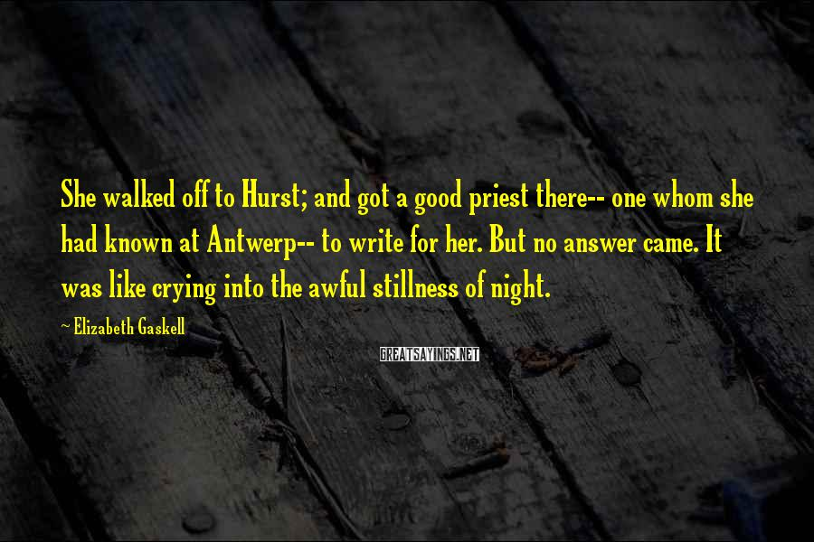 Elizabeth Gaskell Sayings: She walked off to Hurst; and got a good priest there-- one whom she had