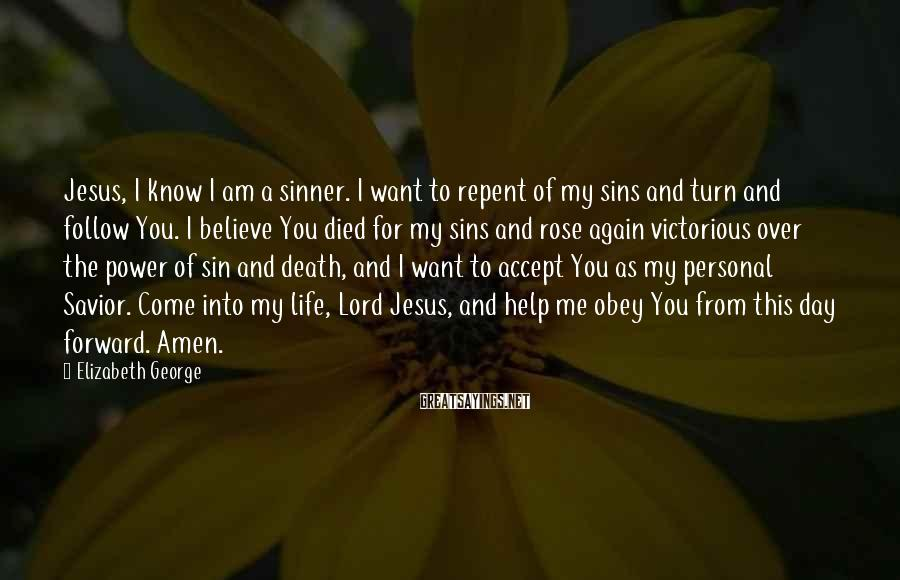 Elizabeth George Sayings: Jesus, I know I am a sinner. I want to repent of my sins and