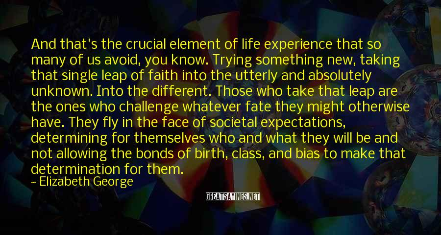 Elizabeth George Sayings: And that's the crucial element of life experience that so many of us avoid, you
