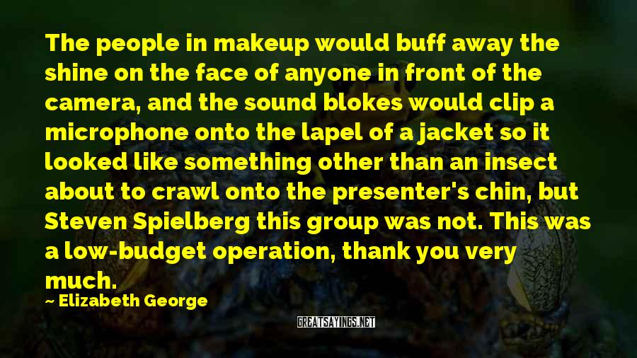 Elizabeth George Sayings: The people in makeup would buff away the shine on the face of anyone in