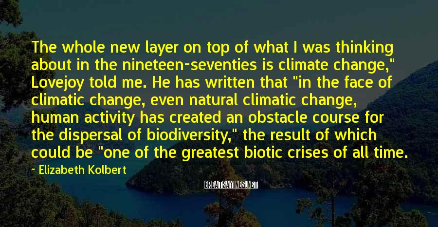 Elizabeth Kolbert Sayings: The whole new layer on top of what I was thinking about in the nineteen-seventies