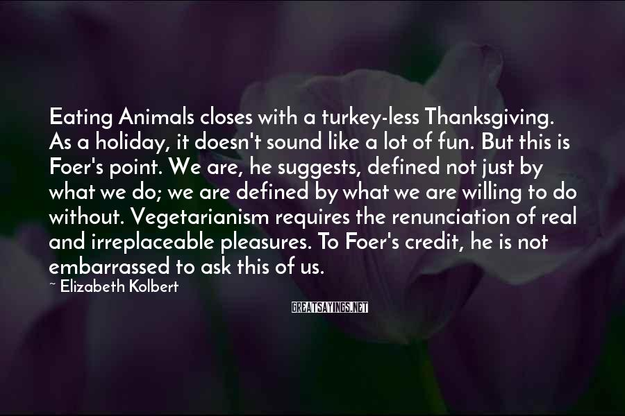 Elizabeth Kolbert Sayings: Eating Animals closes with a turkey-less Thanksgiving. As a holiday, it doesn't sound like a