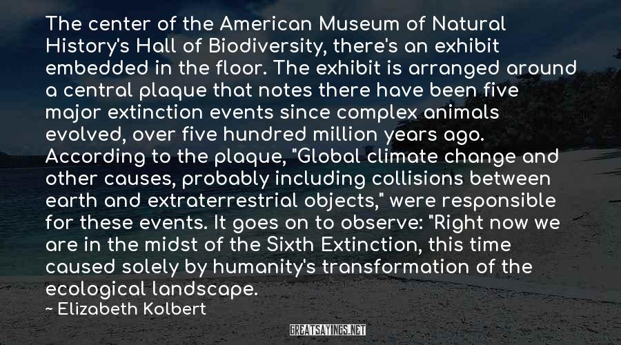 Elizabeth Kolbert Sayings: The center of the American Museum of Natural History's Hall of Biodiversity, there's an exhibit