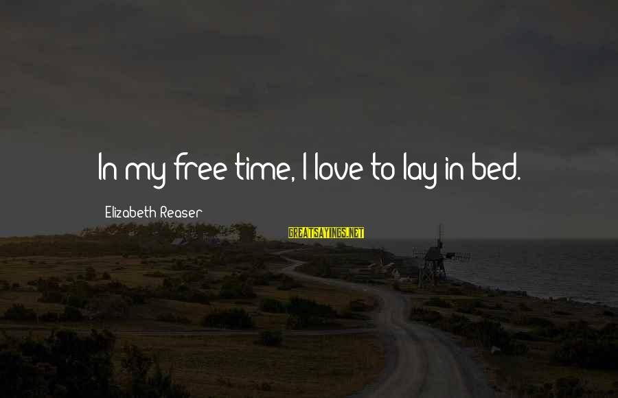 Elizabeth Reaser Sayings By Elizabeth Reaser: In my free time, I love to lay in bed.