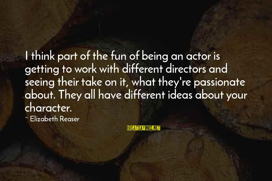 Elizabeth Reaser Sayings By Elizabeth Reaser: I think part of the fun of being an actor is getting to work with