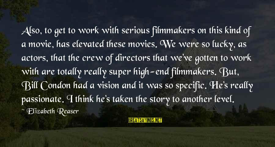 Elizabeth Reaser Sayings By Elizabeth Reaser: Also, to get to work with serious filmmakers on this kind of a movie, has