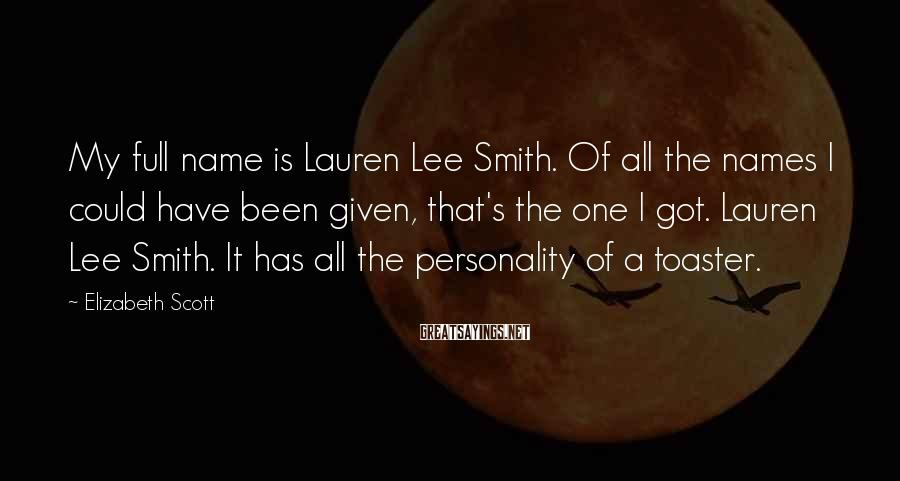 Elizabeth Scott Sayings: My full name is Lauren Lee Smith. Of all the names I could have been