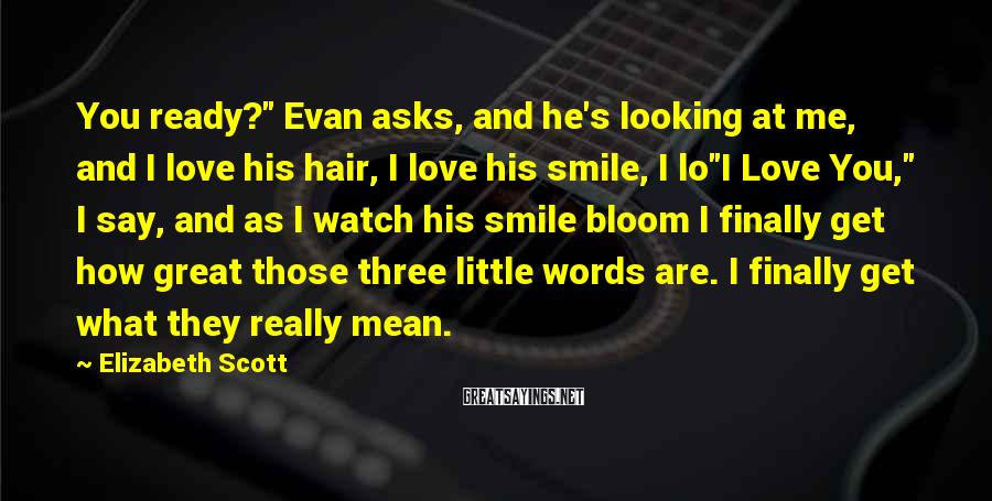 """Elizabeth Scott Sayings: You ready?"""" Evan asks, and he's looking at me, and I love his hair, I"""
