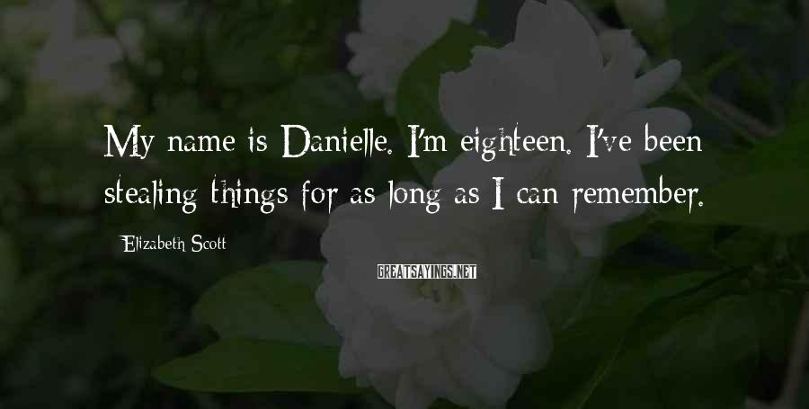 Elizabeth Scott Sayings: My name is Danielle. I'm eighteen. I've been stealing things for as long as I