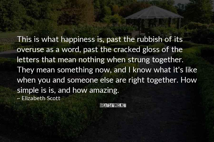 Elizabeth Scott Sayings: This is what happiness is, past the rubbish of its overuse as a word, past