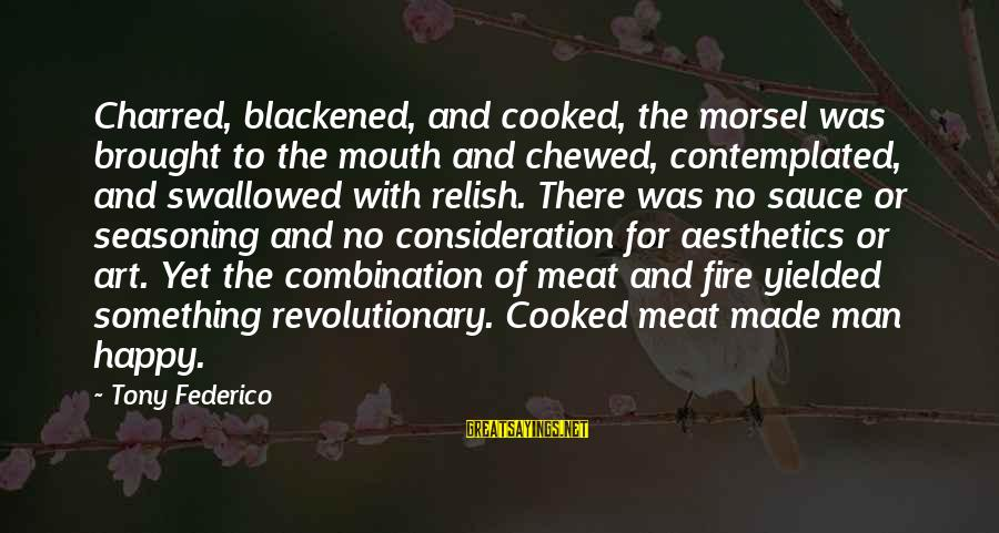 Elizabethan Era Fashion Sayings By Tony Federico: Charred, blackened, and cooked, the morsel was brought to the mouth and chewed, contemplated, and