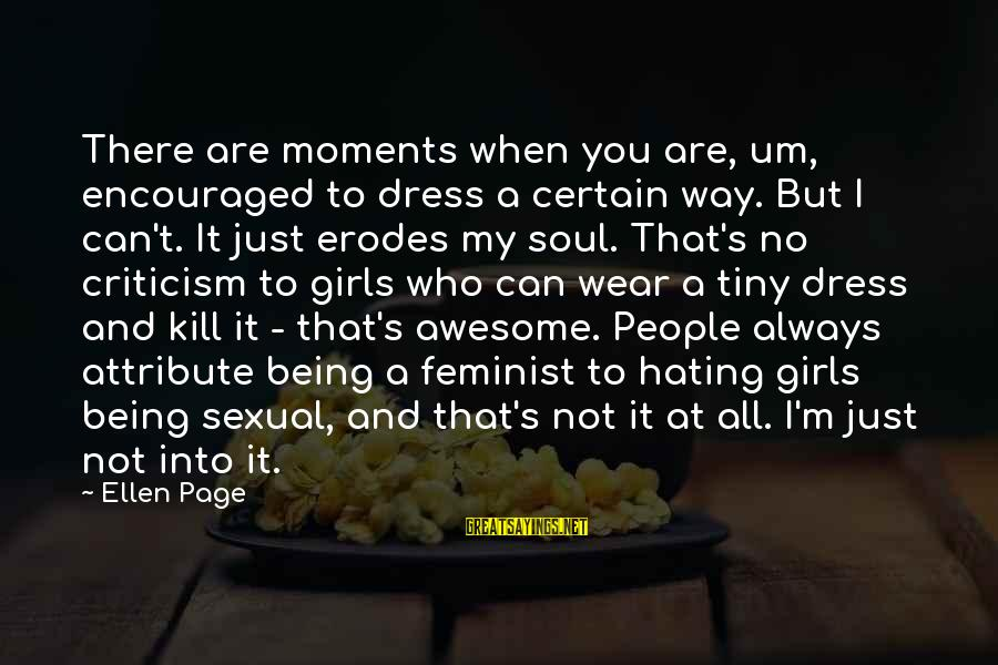 Ellen Page Feminist Sayings By Ellen Page: There are moments when you are, um, encouraged to dress a certain way. But I