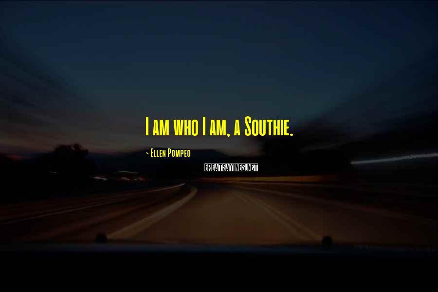 Ellen Pompeo Sayings: I am who I am, a Southie.