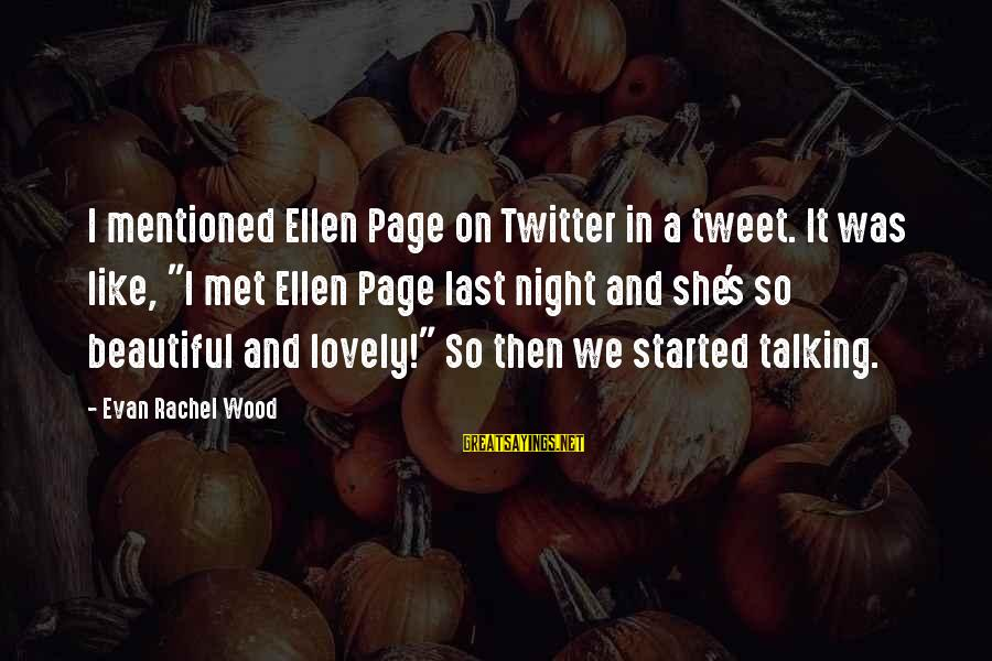 "Ellen Wood Sayings By Evan Rachel Wood: I mentioned Ellen Page on Twitter in a tweet. It was like, ""I met Ellen"