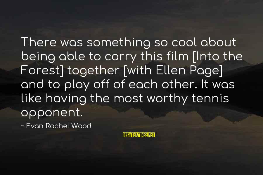 Ellen Wood Sayings By Evan Rachel Wood: There was something so cool about being able to carry this film [Into the Forest]